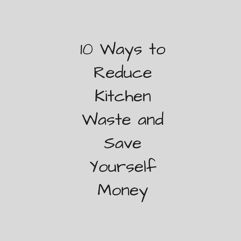 how to reduce kitchen waste and save money