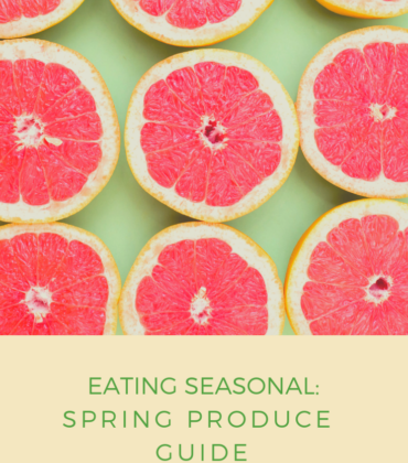 The Benefits of Eating Seasonal Produce and our Favorite Spring Fruits and Vegetables